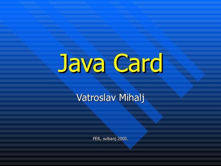 Java Card Vatroslav Mihalj FER, svibanj 2003.