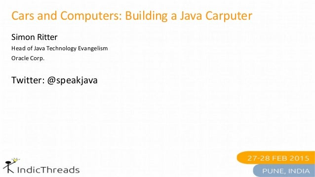 Cars and Computers: Building a Java Carputer Simon Ritter Head of Java Technology Evangelism Oracle Corp. Twitter: @speakj...