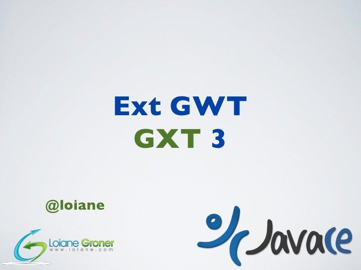 Ext GWT           GXT 3@loiane