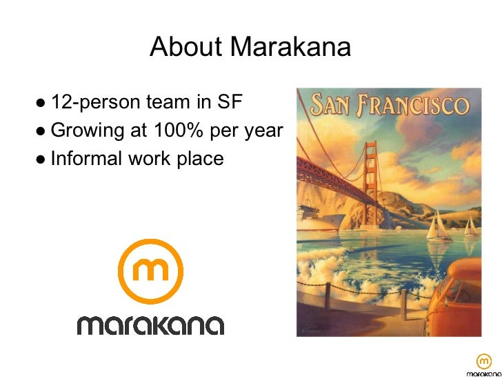 About Marakana● 12-person team in SF● Growing at 100% per year● Informal work place