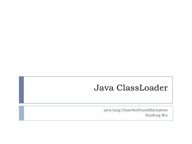 Java ClassLoaderjava.lang.ClassNotFoundExceptionXuefeng.Wu
