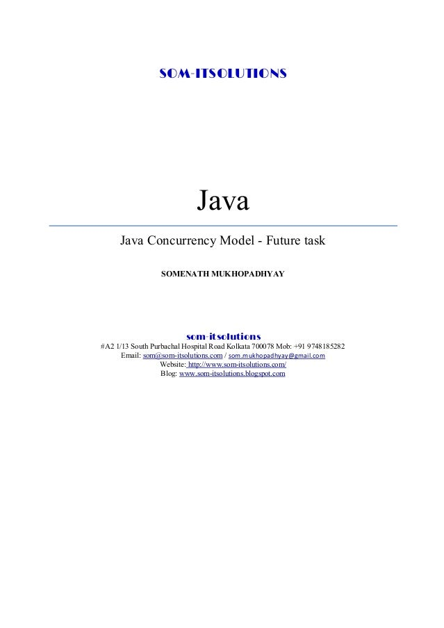 SOM-ITSOLUTIONS Java Java Concurrency Model - Future task SOMENATH MUKHOPADHYAY som-itsolutions #A2 1/13 South Purbachal H...
