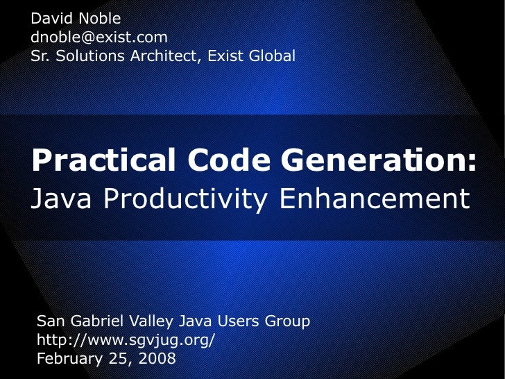Practical Code Generation:   Java Productivity Enhancement <ul><ul><li>David Noble </li></ul></ul><ul><ul><li>[email_addre...