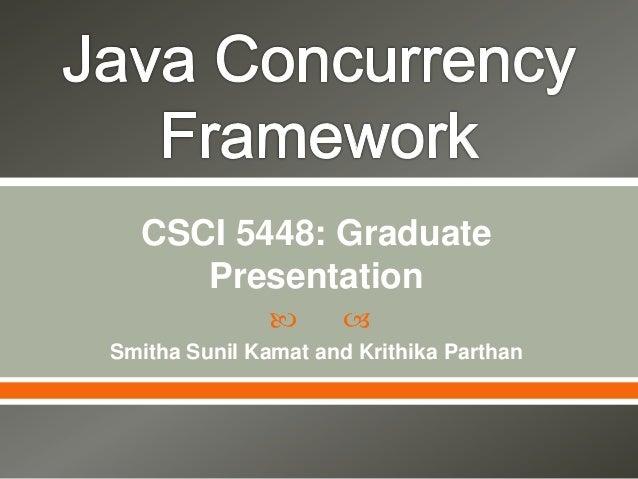 CSCI 5448: Graduate     Presentation                    Smitha Sunil Kamat and Krithika Parthan