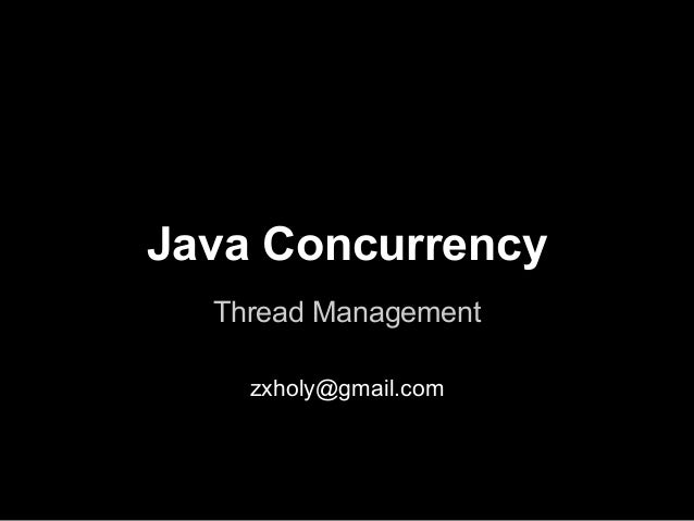 Java Concurrency Thread Management zxholy@gmail.com