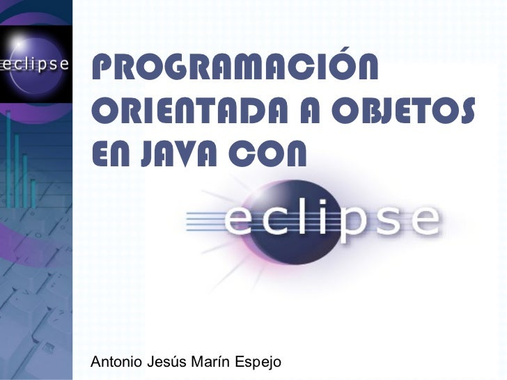 PROGRAMACIÓN ORIENTADA A OBJETOS EN JAVA CON  <ul><li>Antonio Jesús Marín Espejo </li></ul>