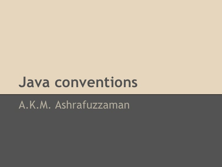 Java conventionsA.K.M. Ashrafuzzaman