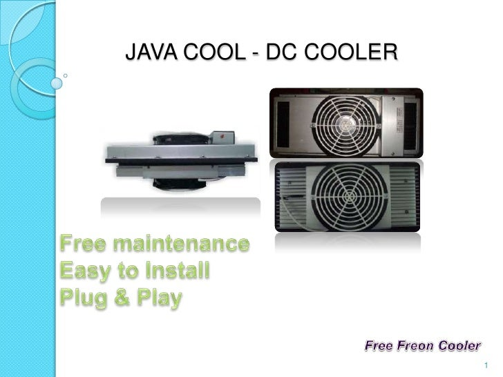 JAVA COOL - DC COOLER<br />Free Freon Cooler<br />1<br />Free maintenance<br />Easy to Install<br />Plug & Play<br />