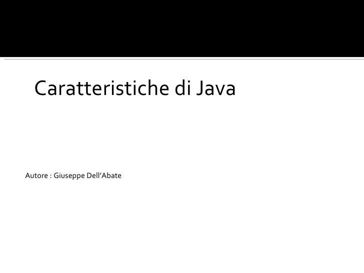 <ul><li>Caratteristiche di Java </li></ul><ul><li>Autore : Giuseppe Dell'Abate </li></ul>