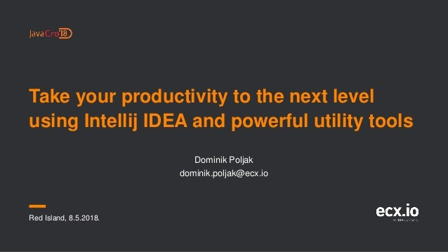 Take your productivity to the next level using Intellij IDEA and powerful utility tools Red Island, 8.5.2018. Dominik Polj...