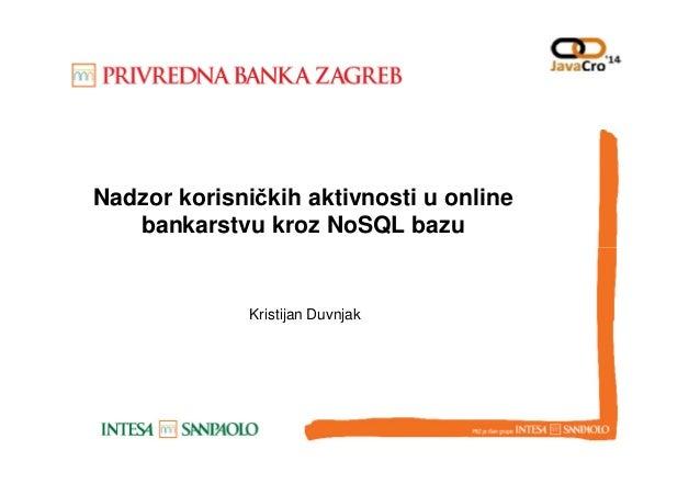 Nadzor korisničkih aktivnosti u online bankarstvu kroz NoSQL bazu Kristijan Duvnjak