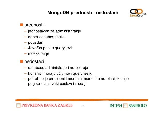 MongoDB prednosti i nedostaci prednosti: – jednostavan za administriranje – dobra dokumentacija – pouzdan – JavaScript kao...