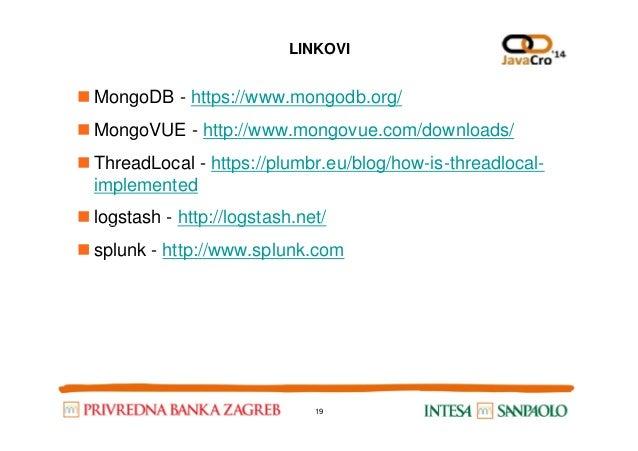LINKOVI MongoDB - https://www.mongodb.org/ MongoVUE - http://www.mongovue.com/downloads/ ThreadLocal - https://plumbr.eu/b...