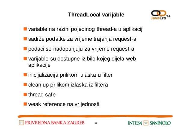 ThreadLocal varijable variable na razini pojedinog thread-a u aplikaciji sadrže podatke za vrijeme trajanja request-a poda...