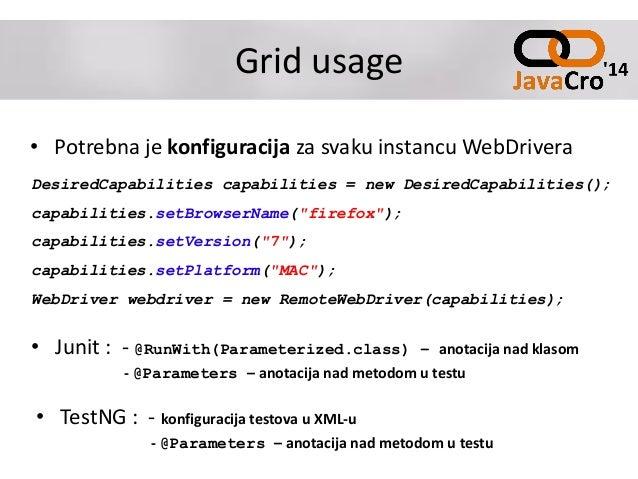 Grid usage • Potrebna je konfiguracija za svaku instancu WebDrivera DesiredCapabilities capabilities = new DesiredCapabili...