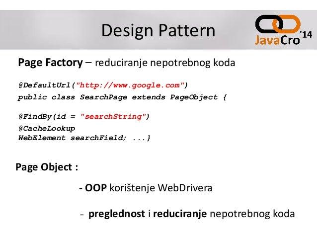 "Design Pattern Page Factory – reduciranje nepotrebnog koda @DefaultUrl(""http://www.google.com"") public class SearchPage ex..."