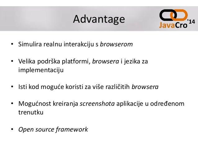Advantage • Simulira realnu interakciju s browserom • Velika podrška platformi, browsera i jezika za implementaciju • Isti...