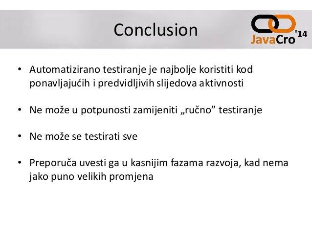 Conclusion • Automatizirano testiranje je najbolje koristiti kod ponavljajućih i predvidljivih slijedova aktivnosti • Ne m...