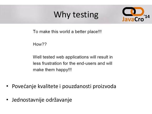 Why testing • Povećanje kvalitete i pouzdanosti proizvoda • Jednostavnije održavanje