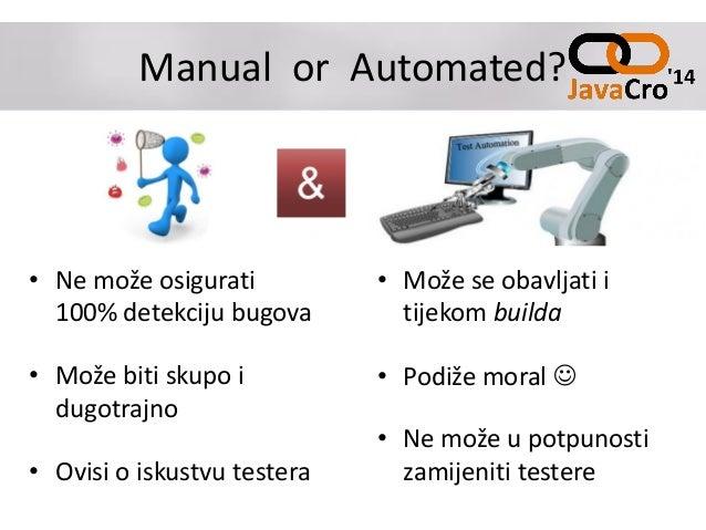 Manual or Automated? • Ne može osigurati 100% detekciju bugova • Može biti skupo i dugotrajno • Ovisi o iskustvu testera •...