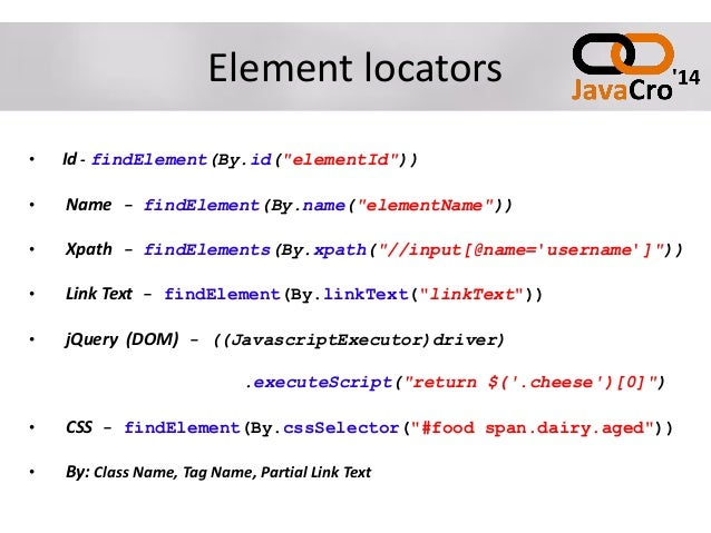 """Element locators • Id - findElement(By.id(""""elementId"""")) • Name - findElement(By.name(""""elementName"""")) • Xpath - findElement..."""