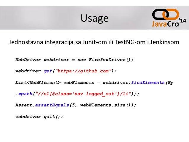 Usage Jednostavna integracija sa Junit-om ili TestNG-om i Jenkinsom WebDriver webdriver = new FirefoxDriver(); webdriver.g...