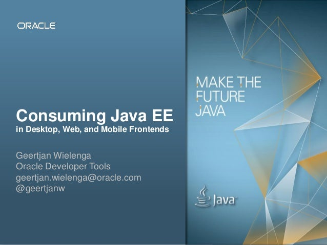 Copyright © 2012, Oracle and/or its affiliates. All rights reserved. Public1 Consuming Java EE in Desktop, Web, and Mobile...