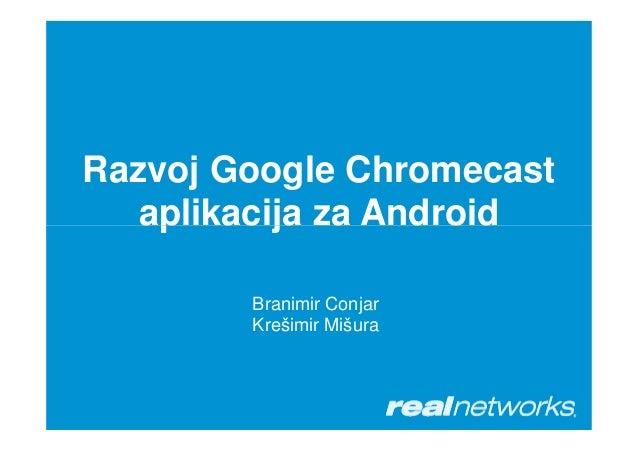 Razvoj Google Chromecast aplikacija za Androidaplikacija za Android Branimir Conjar Krešimir Mišura