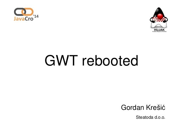 GWT rebooted Gordan Krešić Steatoda d.o.o.