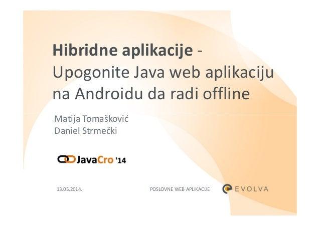 Hibridne aplikacije - Upogonite Java web aplikaciju na Androidu da radi offline Matija TomaškovićMatija Tomašković Daniel ...