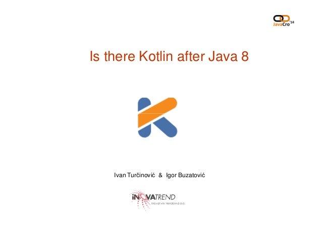 Is there Kotlin after Java 8 Ivan Turčinović & Igor Buzatović