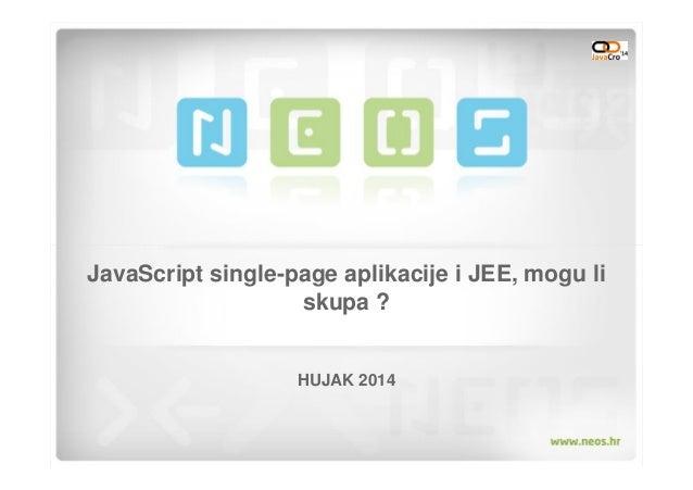 JavaScript single-page aplikacije i JEE, mogu li skupa ? HUJAK 2014