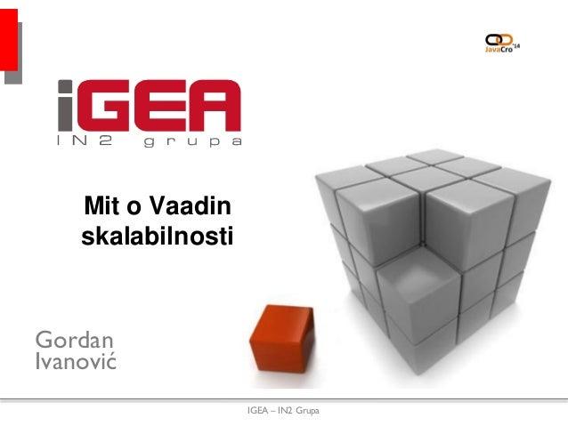 Mit o Vaadin skalabilnosti Gordan Ivanović IGEA – IN2 Grupa