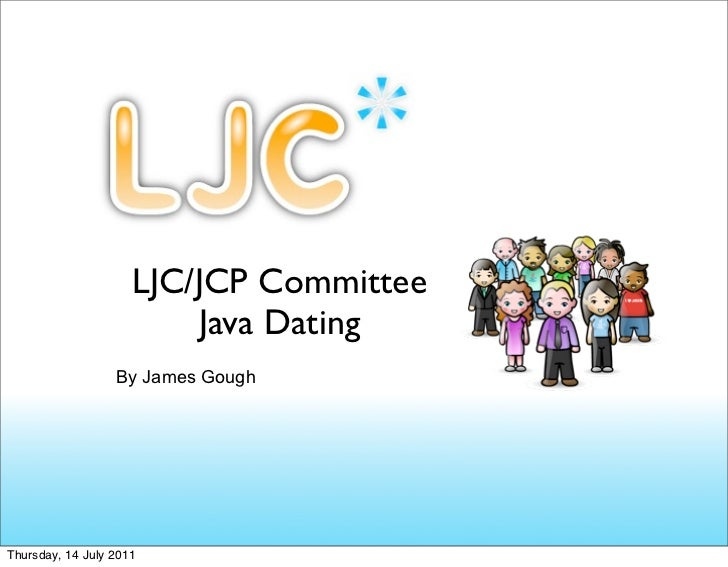 LJC/JCP Committee                         Java Dating                  By James GoughThursday, 14 July 2011