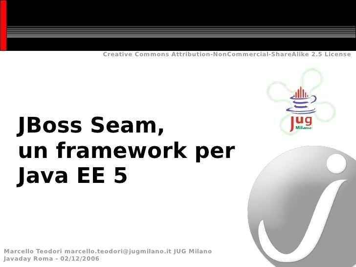 Creative Commons Attribution-NonCommercial-ShareAlike 2.5 License        JBoss Seam,    un framework per    Java EE 5   Ma...