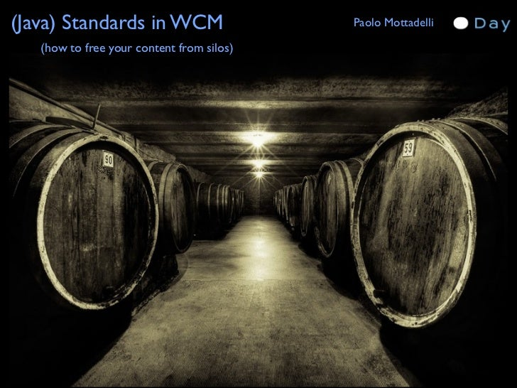 (Java) Standards in WCM                    Paolo Mottadelli   (how to free your content from silos)