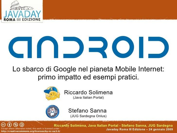 Lo sbarco di Google nel pianeta Mobile Internet:        primo impatto ed esempi pratici.                    Riccardo Solim...