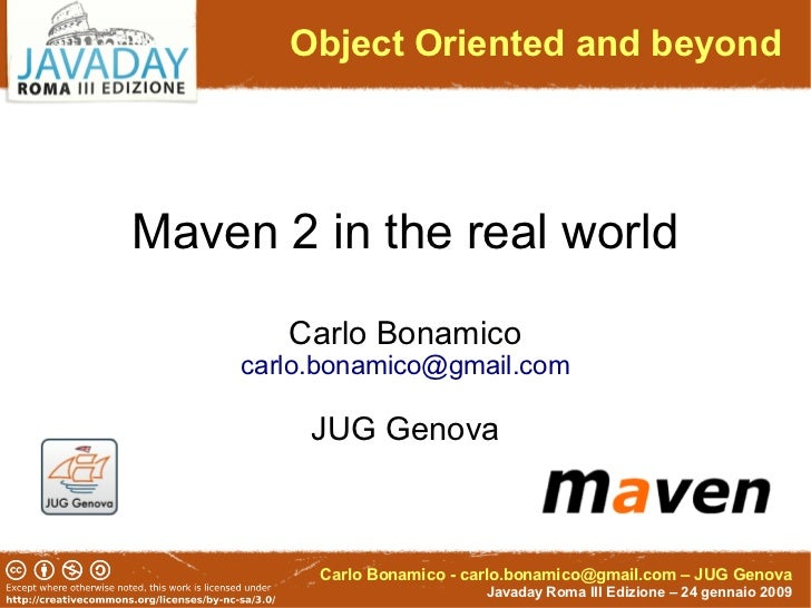 Object Oriented and beyond     Maven 2 in the real world        Carlo Bonamico     carlo.bonamico@gmail.com           JUG ...
