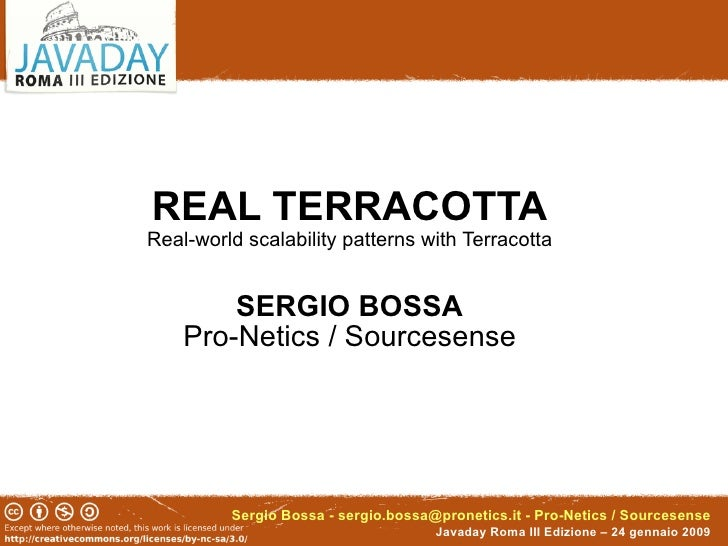 REAL TERRACOTTA Real-world scalability patterns with Terracotta           SERGIO BOSSA     Pro-Netics / Sourcesense       ...