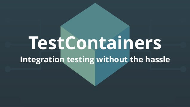 TestContainers Integration testing without the hassle