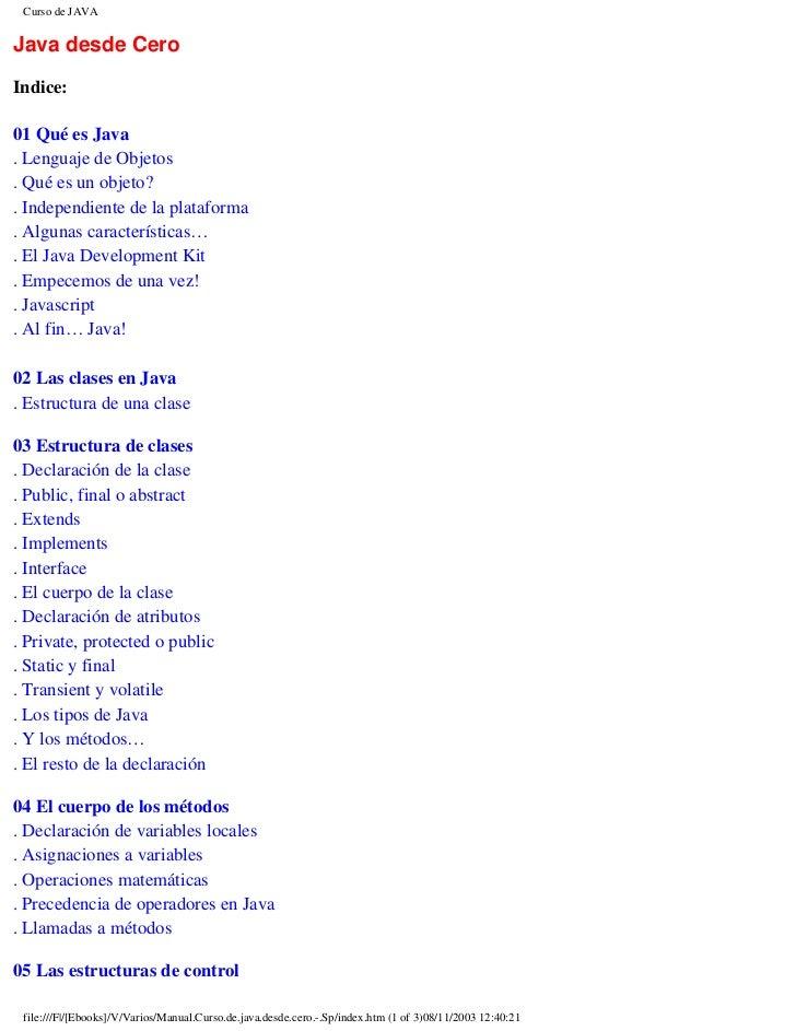 Curso de JAVAJava desde CeroIndice:01 Qué es Java. Lenguaje de Objetos. Qué es un objeto?. Independiente de la plataforma....