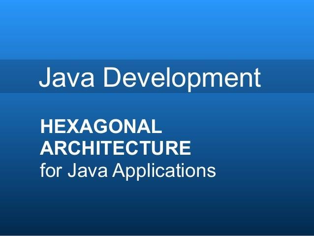 Java Development HEXAGONAL ARCHITECTURE for Java Applications