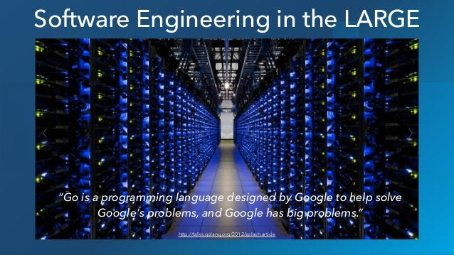 """Software Engineering in the LARGE http://talks.golang.org/2012/splash.article """"Go is a programming language designed by Go..."""