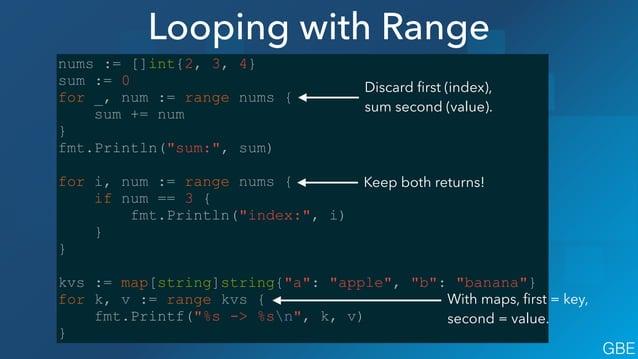 """Looping with Range nums := []int{2, 3, 4} sum := 0 for _, num := range nums { sum += num } fmt.Println(""""sum:"""", sum) ! for ..."""