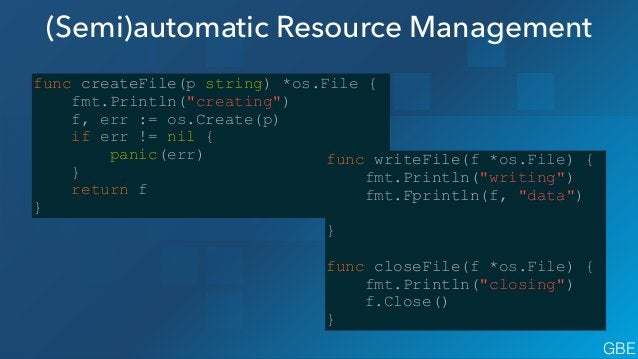 """(Semi)automatic Resource Management func createFile(p string) *os.File { fmt.Println(""""creating"""") f, err := os.Create(p) if..."""