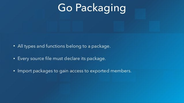 • All types and functions belong to a package. • Every source file must declare its package. • Import packages to gain acce...
