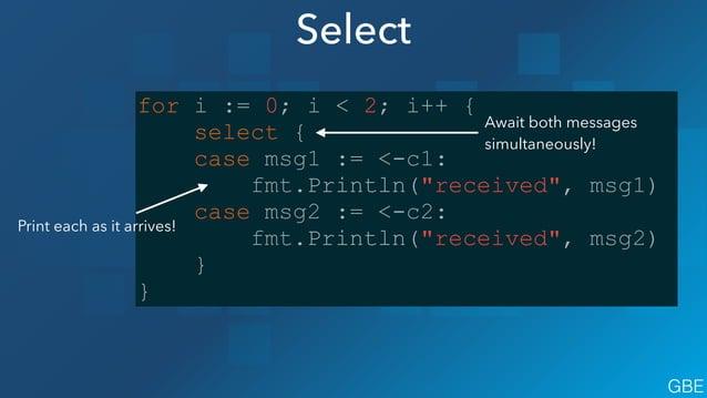 "Range Over Channels func main() { queue := make(chan string, 2) queue <- ""one"" queue <- ""two"" close(queue) ! for elem := r..."