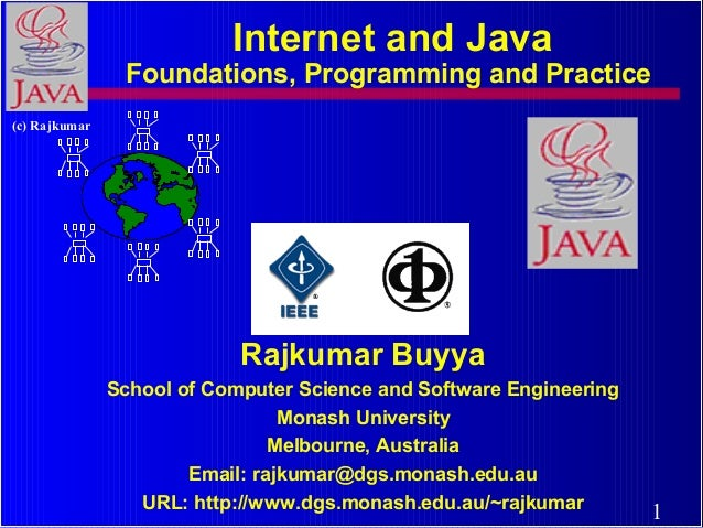 Internet and Java  Foundations, Programming and Practice (c) Rajkumar  Rajkumar Buyya School of Computer Science and Softw...