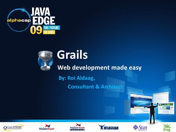 Grails Web development made easy By: Roi Aldaag,     Consultant & Architect
