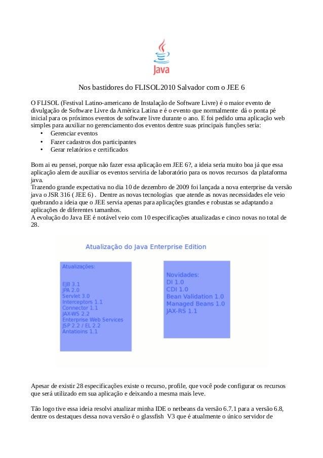 Nos bastidores do FLISOL2010 Salvador com o JEE 6 O FLISOL (Festival Latino-americano de Instalação de Software Livre) é o...